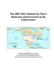 Cover of: The 2007-2012 Outlook for Mens Raincoats and Overcoats in the United States | Philip M. Parker