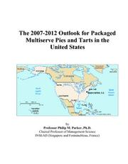 Cover of: The 2007-2012 Outlook for Packaged Multiserve Pies and Tarts in the United States | Philip M. Parker