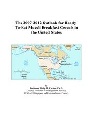 Cover of: The 2007-2012 Outlook for Ready-To-Eat Muesli Breakfast Cereals in the United States | Philip M. Parker