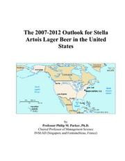 Cover of: The 2007-2012 Outlook for Stella Artois Lager Beer in the United States | Philip M. Parker