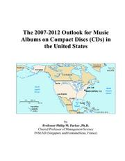Cover of: The 2007-2012 Outlook for Music Albums on Compact Discs (CDs) in the United States | Philip M. Parker