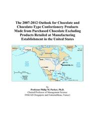 Cover of: The 2007-2012 Outlook for Chocolate and Chocolate-Type Confectionery Products Made from Purchased Chocolate Excluding Products Retailed at Manufacturing Establishment in the United States | Philip M. Parker