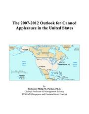 Cover of: The 2007-2012 Outlook for Canned Applesauce in the United States | Philip M. Parker
