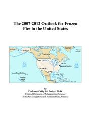 Cover of: The 2007-2012 Outlook for Frozen Pies in the United States | Philip M. Parker