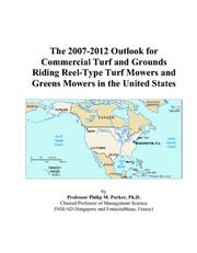 Cover of: The 2007-2012 Outlook for Commercial Turf and Grounds Riding Reel-Type Turf Mowers and Greens Mowers in the United States | Philip M. Parker