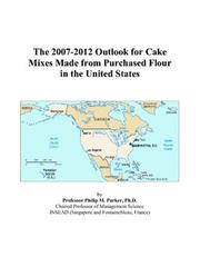 Cover of: The 2007-2012 Outlook for Cake Mixes Made from Purchased Flour in the United States | Philip M. Parker