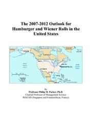 Cover of: The 2007-2012 Outlook for Hamburger and Wiener Rolls in the United States | Philip M. Parker