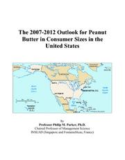 Cover of: The 2007-2012 Outlook for Peanut Butter in Consumer Sizes in the United States | Philip M. Parker