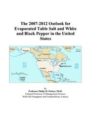 Cover of: The 2007-2012 Outlook for Evaporated Table Salt and White and Black Pepper in the United States | Philip M. Parker