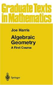 Algebraic Geometry: A First Course (Graduate Texts in Mathematics) (v. 133)