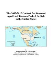 Cover of: The 2007-2012 Outlook for Stemmed Aged Leaf Tobacco Packed for Sale in the United States | Philip M. Parker