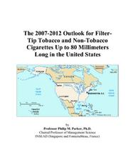 The 2007-2012 Outlook for Filter-Tip Tobacco and Non-Tobacco Cigarettes Up to 80 Millimeters Long in the United States