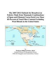 Cover of: The 2007-2012 Outlook for Broadwoven Fabrics Made from Manmade Combinations of Spun and Filament Yarns Each Less Than 85-Percent of Total Fiber Content Excluding Wool Blends in the United States | Philip M. Parker