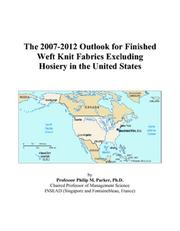 Cover of: The 2007-2012 Outlook for Finished Weft Knit Fabrics Excluding Hosiery in the United States | Philip M. Parker