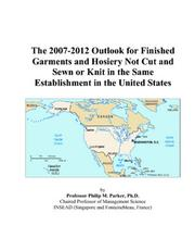 Cover of: The 2007-2012 Outlook for Finished Garments and Hosiery Not Cut and Sewn or Knit in the Same Establishment in the United States | Philip M. Parker