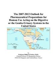Cover of: The 2007-2012 Outlook for Pharmaceutical Preparations for Human Use Acting on the Digestive or the Genito-Urinary Systems in the United States | Philip M. Parker