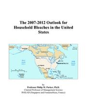 Cover of: The 2007-2012 Outlook for Household Bleaches in the United States | Philip M. Parker