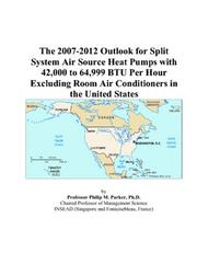 The 2007-2012 Outlook for Split System Air Source Heat Pumps with 42,000 to 64,999 BTU Per Hour Excluding Room Air Conditioners in the United States
