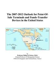 Cover of: The 2007-2012 Outlook for Point-Of-Sale Terminals and Funds-Transfer Devices in the United States | Philip M. Parker