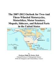 Cover of: The 2007-2012 Outlook for Two-And Three-Wheeled Motorcycles, Motorbikes, Motor Scooters, Mopeds, Sidecars, and Related Parts in the United States | Philip M. Parker