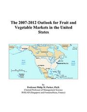 Cover of: The 2007-2012 Outlook for Fruit and Vegetable Markets in the United States | Philip M. Parker