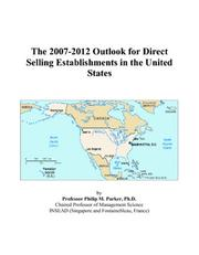 Cover of: The 2007-2012 Outlook for Direct Selling Establishments in the United States | Philip M. Parker