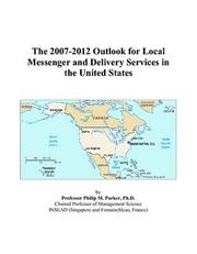 Cover of: The 2007-2012 Outlook for Local Messenger and Delivery Services in the United States | Philip M. Parker