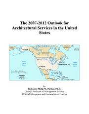 Cover of: The 2007-2012 Outlook for Architectural Services in the United States | Philip M. Parker