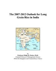 Cover of: The 2007-2012 Outlook for Long Grain Rice in India | Philip M. Parker