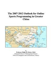 Cover of: The 2007-2012 Outlook for Online Sports Programming in Greater China | Philip M. Parker