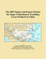 Cover of: The 2007 Import and Export Market for Sugar Confectionery Excluding Cocoa Products in China | Philip M. Parker