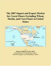 Cover of: The 2007 Import and Export Market for Cereal Flours Excluding Wheat, Meslin, and Corn Flours in United States | Philip M. Parker