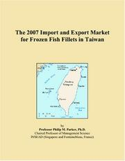 Cover of: The 2007 Import and Export Market for Frozen Fish Fillets in Taiwan | Philip M. Parker
