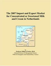 Cover of: The 2007 Import and Export Market for Concentrated or Sweetened Milk and Cream in Netherlands | Philip M. Parker