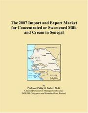 Cover of: The 2007 Import and Export Market for Concentrated or Sweetened Milk and Cream in Senegal | Philip M. Parker