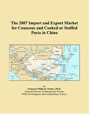 Cover of: The 2007 Import and Export Market for Couscous and Cooked or Stuffed Pasta in China | Philip M. Parker