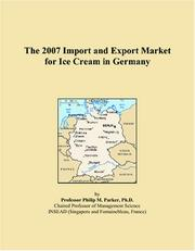 Cover of: The 2007 Import and Export Market for Ice Cream in Germany | Philip M. Parker