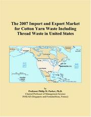 Cover of: The 2007 Import and Export Market for Cotton Yarn Waste Including Thread Waste in United States | Philip M. Parker