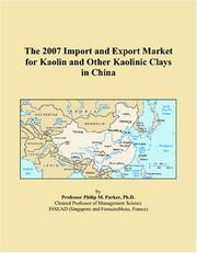 Cover of: The 2007 Import and Export Market for Kaolin and Other Kaolinic Clays in China | Philip M. Parker