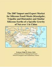 Cover of: The 2007 Import and Export Market for Siliceous Fossil Meals (Kieselguhr, Tripolite and Diatomite) and Similar Siliceous Earths of a Specific Gravity of Not over 1 in China | Philip M. Parker