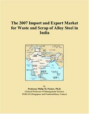 Cover of: The 2007 Import and Export Market for Waste and Scrap of Alloy Steel in India | Philip M. Parker