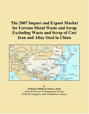 Cover of: The 2007 Import and Export Market for Ferrous Metal Waste and Scrap Excluding Waste and Scrap of Cast Iron and Alloy Steel in China | Philip M. Parker