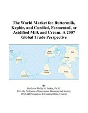 Cover of: The World Market for Buttermilk, Kephir, and Curdled, Fermented, or Acidified Milk and Cream: A 2007 Global Trade Perspective