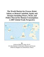 Cover of: The World Market for Frozen, Dried, Salted, or Brined Cuttlefish, Squid, and Octopus Including Flours, Meals, and Pellets Thereof for Human Consumption: A 2007 Global Trade Perspective