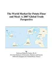 Cover of: The World Market for Potato Flour and Meal | Philip M. Parker