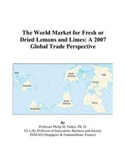 Cover of: The World Market for Fresh or Dried Lemons and Limes: A 2007 Global Trade Perspective