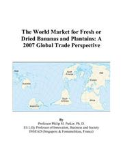 Cover of: The World Market for Fresh or Dried Bananas and Plantains | Philip M. Parker