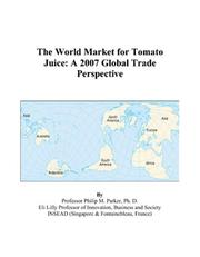 Cover of: The World Market for Tomato Juice: A 2007 Global Trade Perspective