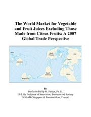 Cover of: The World Market for Vegetable and Fruit Juices Excluding Those Made from Citrus Fruits: A 2007 Global Trade Perspective