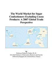 Cover of: The World Market for Sugar Confectionery Excluding Cocoa Products | Philip M. Parker